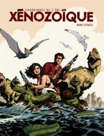 Chroniques de l'ère xénozoïque : intégrale - MarkSchultz