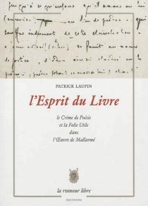 L'esprit du livre : le crime de poésie et la folie utile dans l'oeuvre de Mallarmé - PatrickLaupin