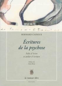 Ecritures de la psychose : folie d'écrire et atelier d'écriture - BernardCadoux