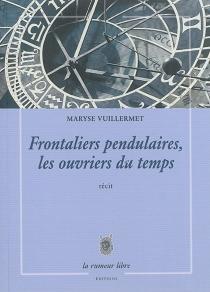 Frontaliers pendulaires, les ouvriers du temps : récit - MaryseVuillermet