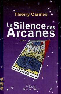 Le silence des arcanes : troisième chant : sagesses - ThierryCarmes