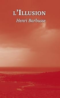 L'illusion : 1919 - HenriBarbusse