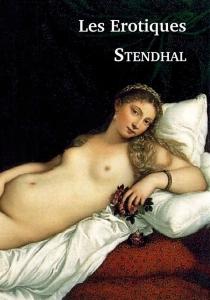 Les érotiques : lettres, notes et conte - Stendhal
