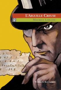 L'aiguille creuse : version illustrée - MauriceLeblanc