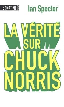 La vérité sur Chuck Norris - IanSpector
