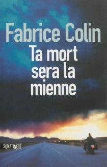 Ta mort sera la mienne - FabriceColin