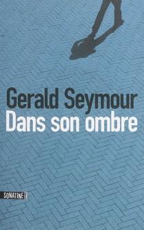 Dans son ombre - GeraldSeymour