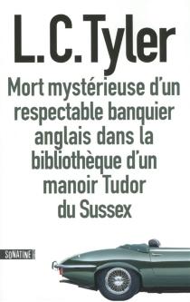 Mort mystérieuse d'un respectable banquier anglais dans la bibliothèque d'un manoir Tudor du Sussex - L.C.Tyler