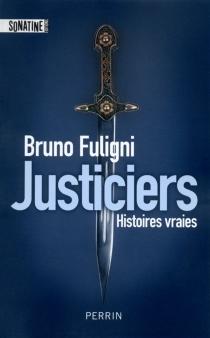 Justiciers : histoires vraies - BrunoFuligni