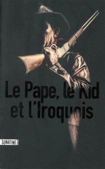 Le pape, le Kid, et l'Iroquois -