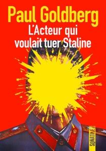 L'acteur qui voulait tuer Staline - PaulGoldberg