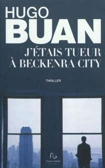 J'étais tueur à Beckenra City : thriller - HugoBuan