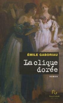 La clique dorée - ÉmileGaboriau