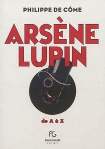 Arsène Lupin : de A à Z - Philippe deCôme