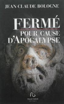 Fermé pour cause d'Apocalypse - Jean ClaudeBologne