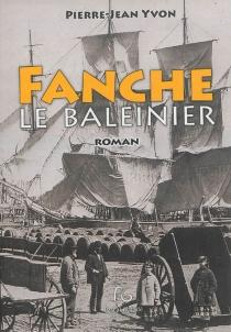 Fanche, le baleinier - Pierre-JeanYvon
