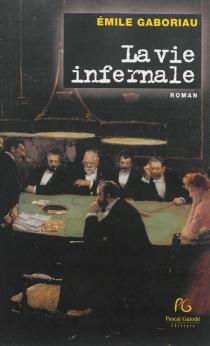 La vie infernale - ÉmileGaboriau