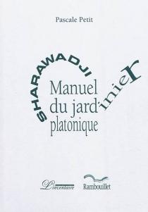Sharawadji : manuel du jardinier platonique - PascalePetit