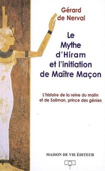 Le mythe d'Hiram et l'initiation de maître maçon : l'histoire de la reine du matin et de Soliman, prince des génies - Gérard deNerval