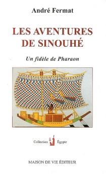 Les aventures de Sinouhé : un fidèle de Pharaon -