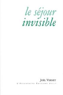 Le séjour invisible - JoëlVernet