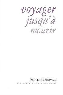 Voyager jusqu'à mourir - JacquelineMerville