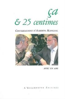 Ca et 25 centimes : conversations d'Alberto Manguel avec un ami - AlbertoManguel