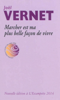 Marcher est ma plus belle façon de vivre : notes éparses - JoëlVernet