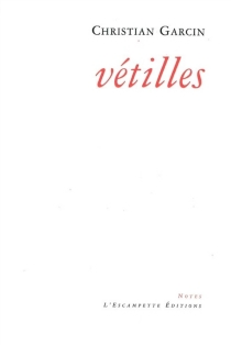 Vétilles : notes 2000-2010 - Christian Garcin