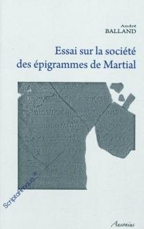 Essai sur la société des épigrammes de Martial - AndréBalland
