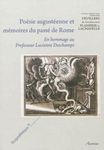 Poésie augustéenne et mémoires du passé de Rome : en hommage au professeur Lucienne Deschamps -