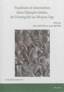 Tradition et innovation dans l'épopée latine, de l'Antiquité au Moyen Age -