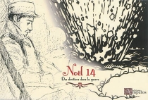 Noël 14 : des chrétiens dans la guerre : extraits de correspondances et journaux de guerre de familles portestantes, soldats, officiers, conjoints, enfants, pasteurs et amis -