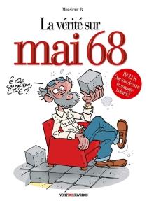 La vérité sur Mai 68 - Monsieur B.