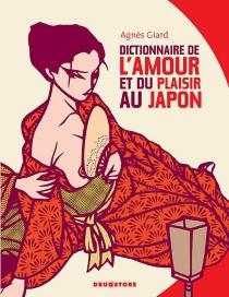 Dictionnaire de l'amour et du plaisir au Japon - AgnèsGiard