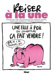 Reiser à la une : l'essentiel des couvertures de Charlie-Hebdo, Hara-Kiri et l'Hebdo Hara-Kiri - Jean-MarcParisis