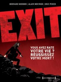Exit : vous avez raté votre vie ? Réussissez votre mort ! - AlainMounier