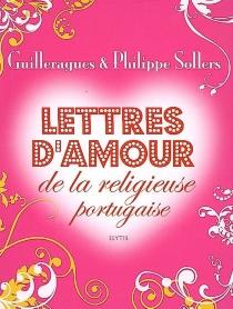 Lettres d'amour de la religieuse portugaise - Gabriel Joseph de LavergneGuilleragues