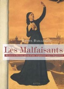 Les malfaisants : mystère et passion autour d'une stigmatisée sous l'Inquisition - LionelBaillemont