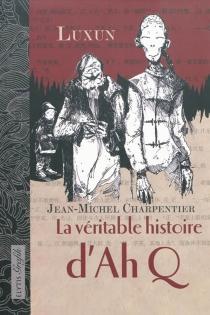 La véritable histoire d'Ah Q - Jean-MichelCharpentier