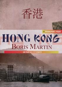 Passeport pour Hong Kong : un parfum d'éternité - BorisMartin
