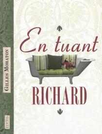 En tuant Richard - GillesMoraton