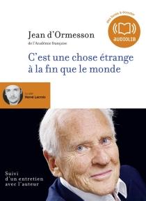 C'est une chose étrange à la fin que le monde : suivi d'un entretien avec l'auteur - Jean d'Ormesson