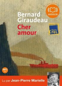 Cher amour : morceaux choisis - BernardGiraudeau