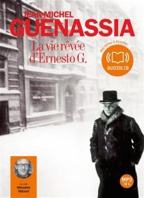 La vie rêvée d'Ernesto G. - Jean-MichelGuenassia