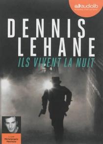 Ils vivent la nuit - DennisLehane