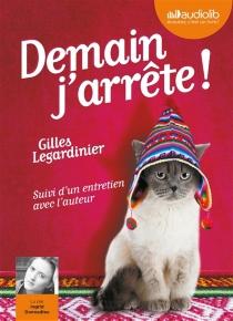 Demain, j'arrête ! : suivi d'un entretien avec l'auteur - GillesLegardinier