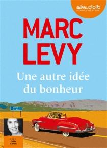 Une autre idée du bonheur - MarcLevy