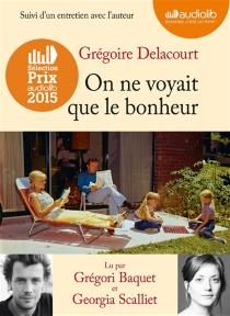 On ne voyait que le bonheur : suivi d'un entretien avec l'auteur - GrégoireDelacourt