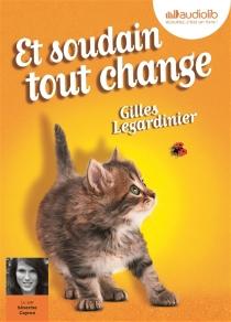 Et soudain, tout change - GillesLegardinier